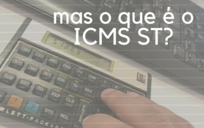 Mas, o que é o ICMS ST?